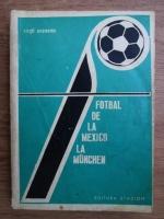 Anticariat: Virgil Economu - Fotbal de la Mexico la Munchen. Studiu documentar si critic