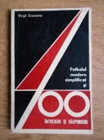 Anticariat: Virgil Economu - Fotbalul modern simplificat si 400 intrebari si raspunsuri
