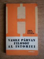 Anticariat: Virgil Emilian Catargiu - Vasile Parvan, filosof al istoriei