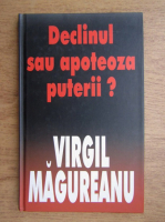 Anticariat: Virgil Magureanu - Declinul sau apoteoza puterii