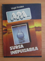Virgil Prodea - Apa, sursa inepuizabila?