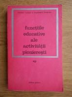 Virgil Radulian - Functiile educative ale activitatii pionieresti