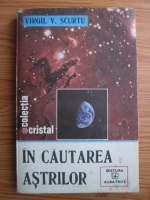 Anticariat: Virgil V. Scurtu - In cautarea astrilor