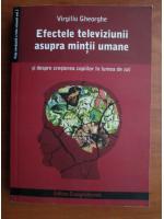 Virgiliu Gheorghe - Efectele televiziunii asupra mintii umane
