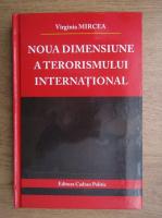 Anticariat: Virginia Mircea - Noua dimensiune a terorismului international