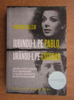 Anticariat: Virginia Vallejo - Iubindu-l pe Pablo, urandu-l pe Escobar
