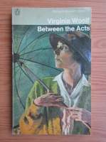 Anticariat: Virginia Woolf - Between the acts