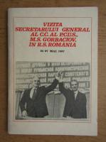 Anticariat: Vizita secretarului general al C.C. al P.C.U.S. M.S. Gorbaciov in Republica Socialista Romania 25-27 mai 1987