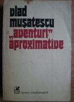 Vlad Musatescu - Aventuri aproximative
