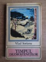 Vlad Sorianu - Timpul dezmostenitilor