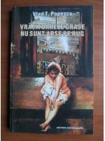 Vlad T. Popescu - Vrajitoarele grase nu sunt arse pe rug