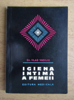 Anticariat: Vlad Vasiliu - Igiena intima a femeii