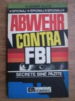 Anticariat: Vladimir Alexe - Abwehr contra F.B.I.