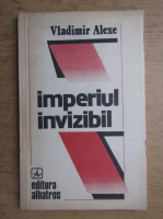 Anticariat: Vladimir Alexe - Imperiul invizibil