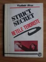 Anticariat: Vladimir Alexe - Strict secrete. Retele teroriste