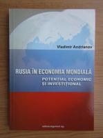 Anticariat: Vladimir Andrianov - Rusia in economia mondiala. Potential economic si investitional