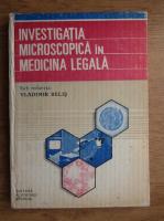 Anticariat: Vladimir Belis - Investigatia microscopica in medicina legala