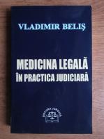 Anticariat: Vladimir Belis - Medicina legala in practica judiciara