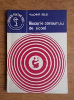 Vladimir Belis - Riscurile consumului de alcool