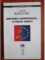 Vladimir Bukovski - Uniunea Europeana, o noua URSS?
