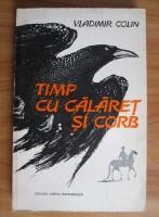 Anticariat: Vladimir Colin - Timp cu calaret si corb
