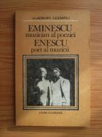 Vladimir Dogaru - Eminescu muzician al poeziei. Enescu poet al muzicii