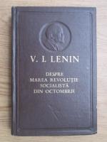 Vladimir Ilici Lenin - Despre marea revolutie socialista din octombrie