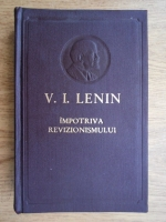 Anticariat: Vladimir Ilici Lenin - Impotriva revizionismului