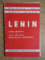 Anticariat: Vladimir Ilici Lenin - Marea initiativa. Cum trebuie organizata intrecere?