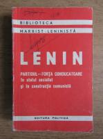 Anticariat: Vladimir Ilici Lenin - Partidul, forta conducatoare in statul socialist si in constructia comunista