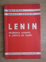 Vladimir Ilici Lenin - Problema agrara si criticii lui Marx
