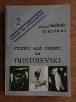 Vladimir Marinov - Figuri ale crimei la Dostoievski
