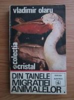 Anticariat: Vladimir Olaru - Din tainele migratiei animalelor