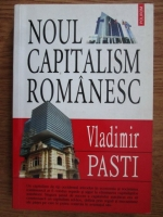 Vladimir Pasti - Noul capitalism romanesc