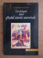 Vladimir Soloviov - Trei dialoguri despre sfarsitul istoriei universale