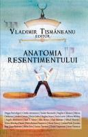 Vladimir Tismaneanu - Anatomia resentimentului