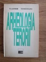 Vladimir Tismaneanu - Arheologia terorii