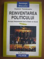 Anticariat: Vladimir Tismaneanu - Reinventarea politicului. Europa rasariteana de la Stalin la Havel