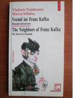 Anticariat: Vladimir Tismaneanu - Vecinii lui Franz Kafka