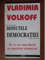 Vladimir Volkoff - Defectele democratiei
