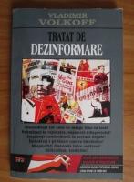 Vladimir Volkoff - Tratat de dezinformare. De la Calul Troian la Internet