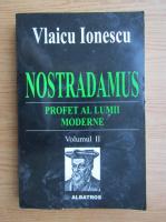 Anticariat: Vlaicu Ionescu - Nostradamus, profet al lumii moderne (volumul 2)