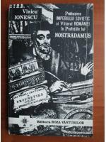 Anticariat: Vlaicu Ionescu - Prabusirea imperiului sovietic si viitorul Romaniei in profetiile lui Nostradamus