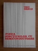 Anticariat: Voicu Dolocan - Fizica jonctiunilor cu semiconductoare
