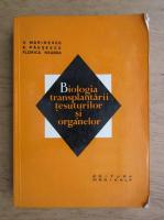 Voinea Marinescu - Biologia transplantarii tesuturilor si organelor