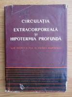 Anticariat: Voinea Marinescu - Circulatia extracorporeala si hipotermia profunda
