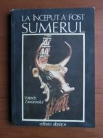 Vojtech Zamarovsky - La inceput a fost Sumerul
