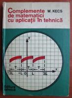 W. Kecs - Complemente de matematici cu aplicatii in tehnica