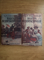 W. M. Thackeray - Balciul desertaciunilor (2 volume)