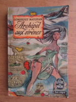 Anticariat: W. Somerset Maugham - Archipel aux sirenes